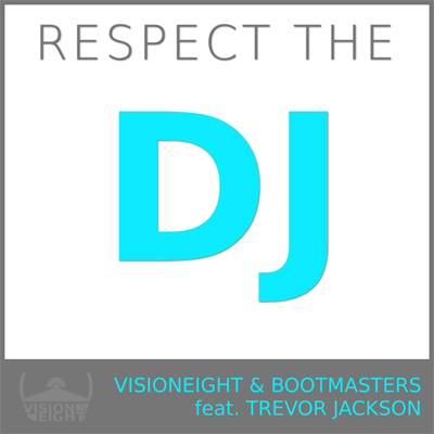 VISIONEIGHT & BOOTMASTERS FEAT. TREVOR JACKSON-Respect The Dj