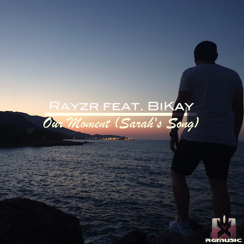 RAYZR FEAT. BIKAY-Our Moment (sarah´s Song)