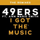49ERS FEAT. ANN MARIE SMITH-I Got The Music (Remixes)