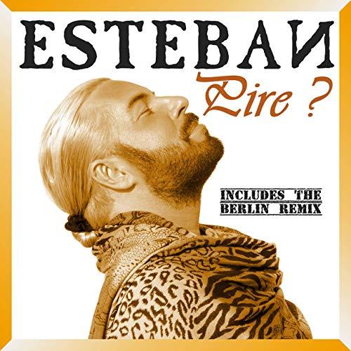 ESTEBAN-Pire?