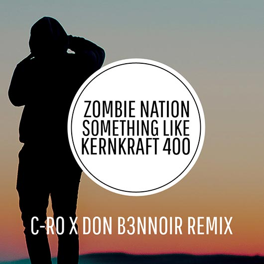 C-RO X DON B3NNOIR-Zombie Nation - Something Like Kernkraft 400