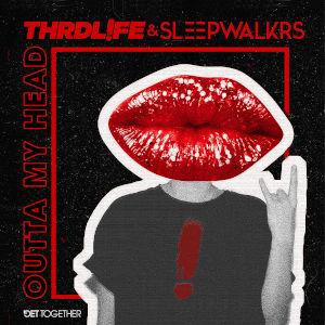 THRDL!FE & SLEEPWALKRS-Outta My Head