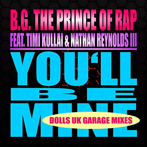B.G. THE PRINCE OF RAP FEAT. TIMI KULLAI & NATHAN REYNOLDS I-You´ll Be Mine (dolls Uk Garage Mixes)
