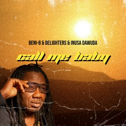 BENI-B & DELIGHTERS & INUSA DAWUDA-Call Me Baby