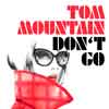 TOM MOUNTAIN-Don`t Go