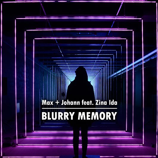 MAX + JOHANN FT. ZINA IDA-Blurry Memory