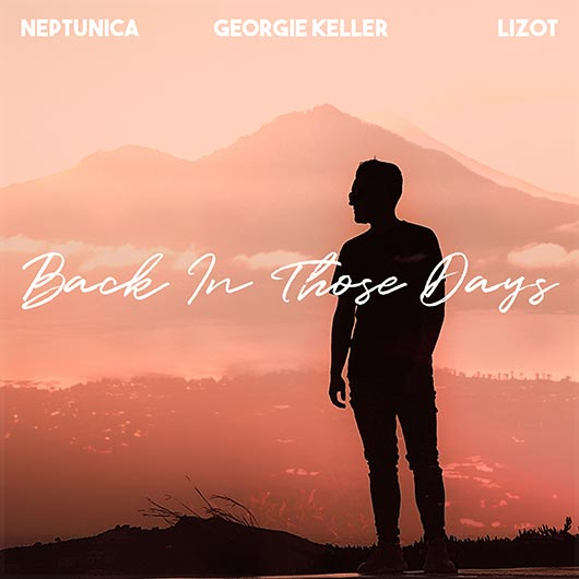 GEORGIE KELLER FEAT. NEPTUNICA & LIZOT-Back In Those Days