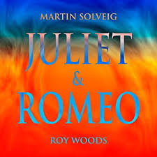 MARTIN SOLVEIG AND ROY WOODS-Juliet & Romeo
