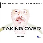 MISTER MUSIC VS. DOCTOR BEAT-Taking Over (i Want It All)