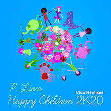 P. LION-Happy Children (2k20 Club Remixes)