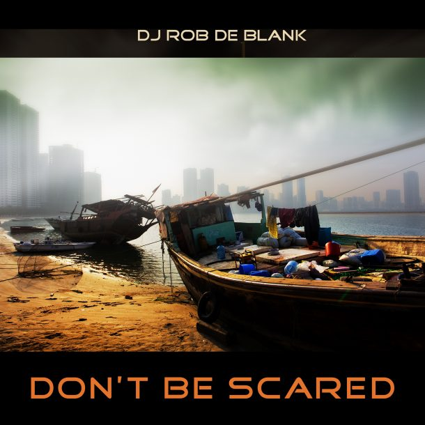 DJ ROB DE BLANK-Dont Be Scared