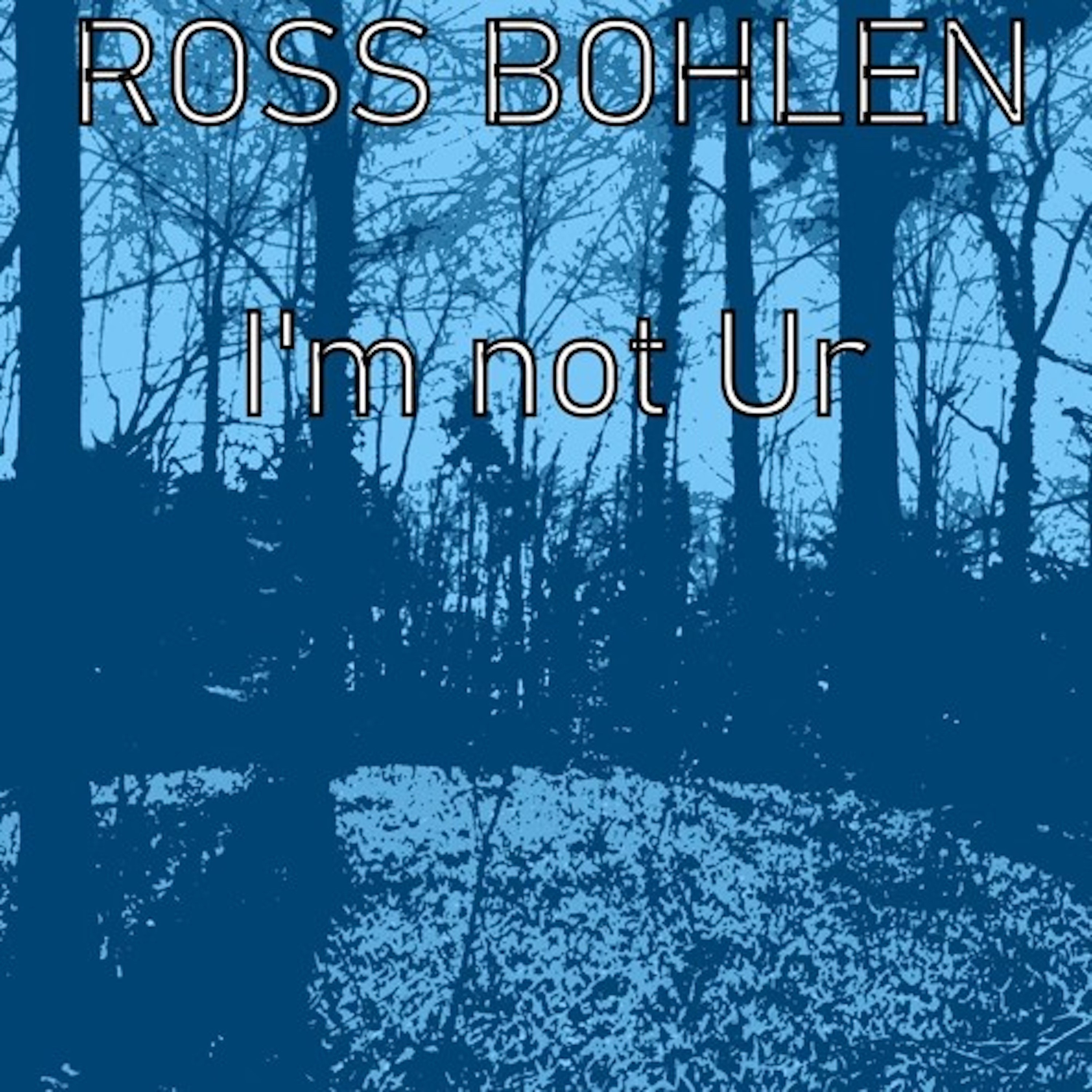 ROSS BOHLEN-I´m Not Ur