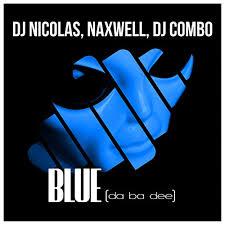 DJ NICOLAS, NAXWELL, DJ COMBO-Blue (da Ba Dee)