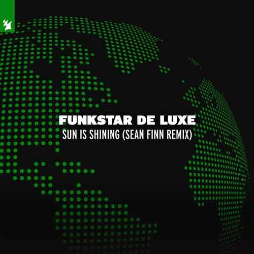 FUNKSTAR DE LUXE-Sun Is Shining ( Sean Finn Remix )