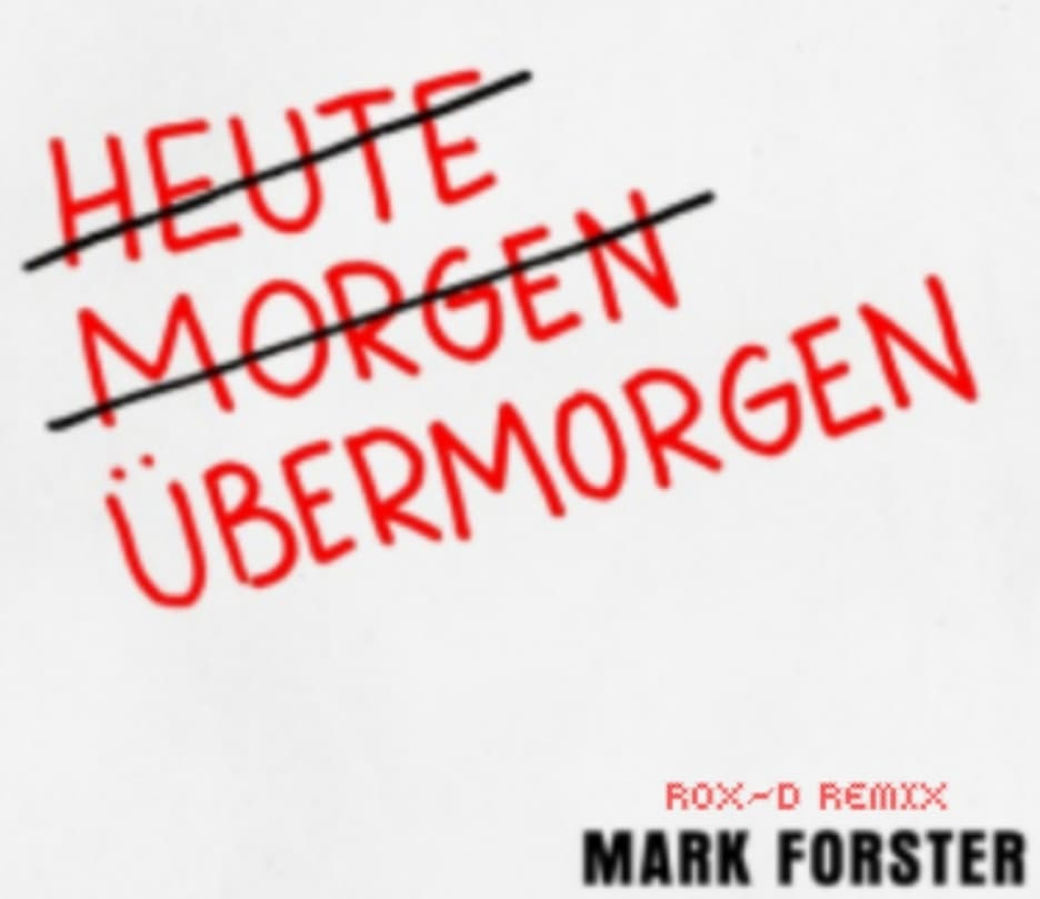 MARK FORSTER-Übermorgen (rox-d Edit)