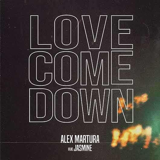 ALEX MARTURA FEAT. JASMINE-Love Comes Down