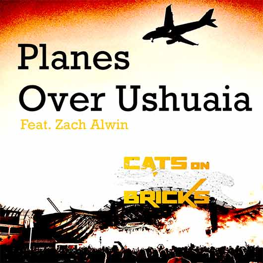 CATS ON BRICKS FEAT. ZACH ALWIN-Planes Over Ushuaia