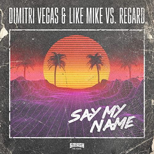 DIMITRI VEGAS & LIKE MIKE VS. REGARD-Say My Name