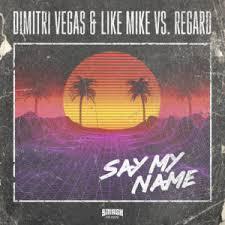 DIMITRI VEGAS & LIKE MIKE VS REGARD-Say My Name