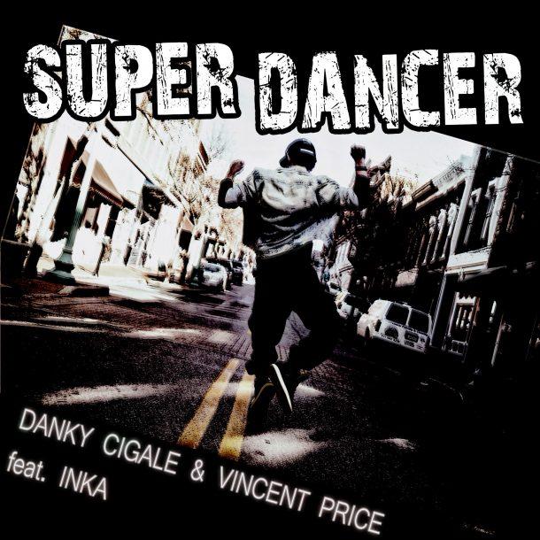 DANKY CIGALE & VINCENT PRICE FEAT. INKA-Super Dancer