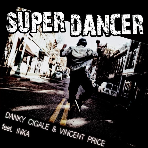 DANKY CIGALE & VINCENT PRICE FEAT. INKA-Super Dancer