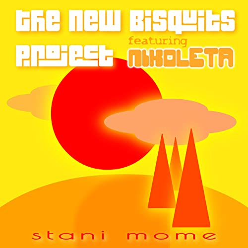 THE NEW BISQUITS PROJECT FEAT. NIKOLETA-Stani Mome