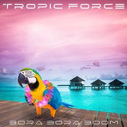 TROPIC FORCE-Bora Bora Boom