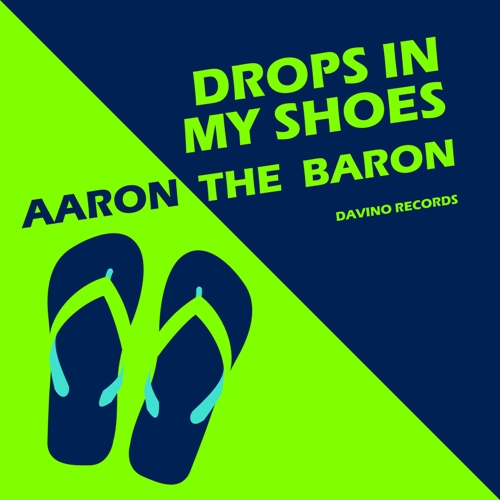 AARON THE BARON-Drops In My Shoes