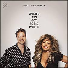 KYGO & TINA TURNER-What´s Love Got To Do With It