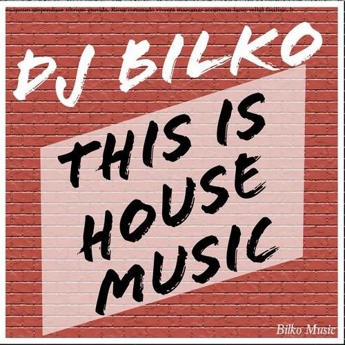 DJ BILKO-This Is House Music