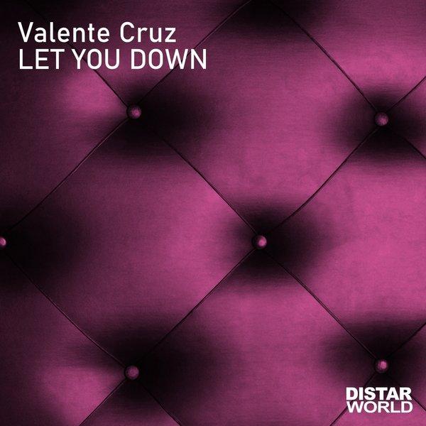 VALENTE CRUZ-Let You Down