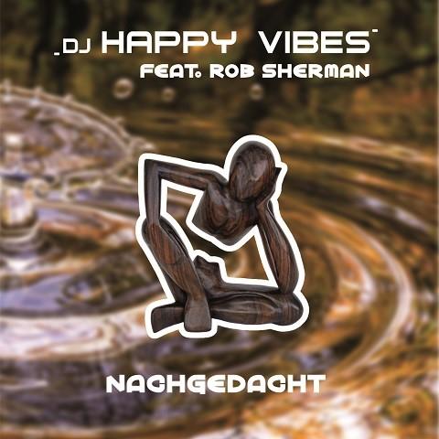 DJ HAPPY VIBES FEAT. ROB SHERMAN-Nachgedacht