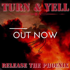 TURN & YELL-Release The Phoenix
