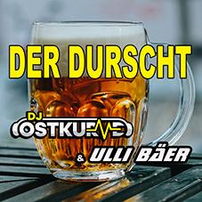 DJ OSTKURVE & ULLI BäER-Der Durscht