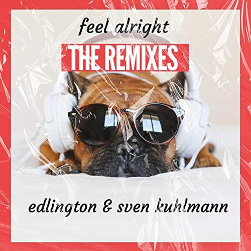 EDLINGTON & SVEN KUHLMANN-Feel Alright (remixes)