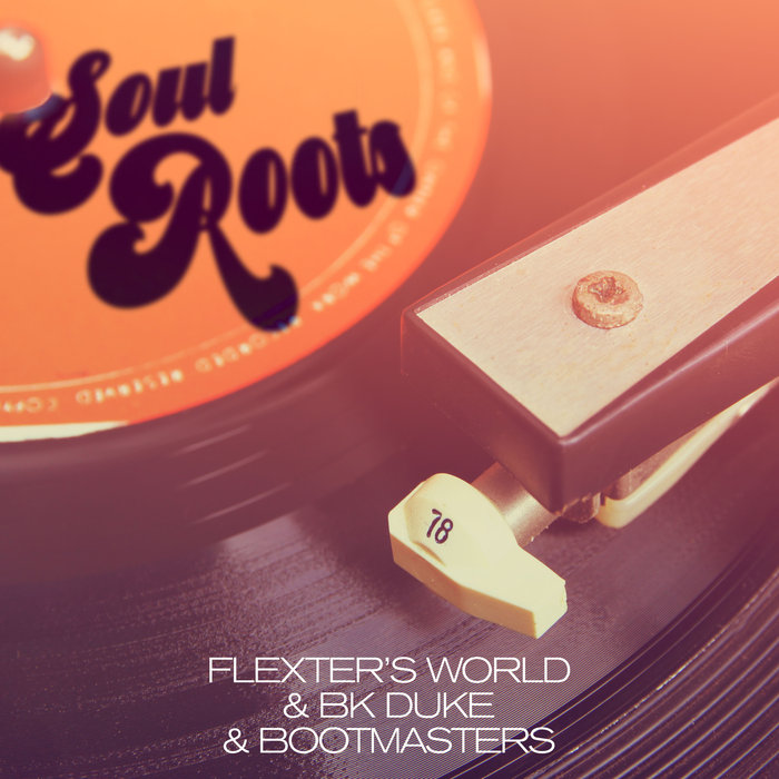 FLEXTERS WORLD & BK DUKE & BOOTMASTERS-Soul Roots