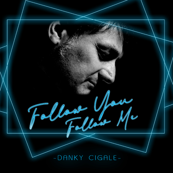 DANKY CIGALE-Follow You Follow Me