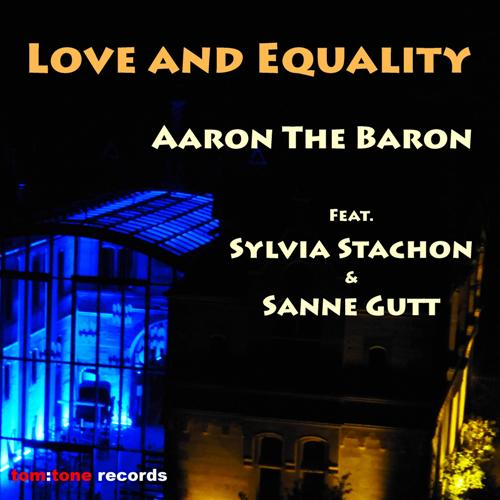 AARON THE BARON FEAT. SYLVIA STACHON & SANNE GUTT-Love And Equality