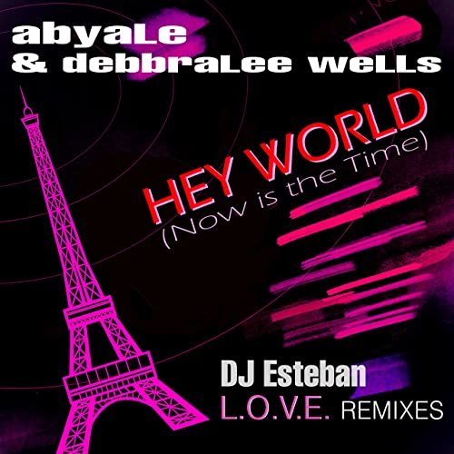 ABYALE & DEBBRALEE WELLS-Hey World (now Is The Time) (dj Esteban Love Remixes)