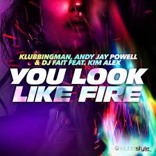 KLUBBINGMAN, ANDY JAY POWELL & DJ FAIT FEAT. KIM ALEX-You Look Like Fire