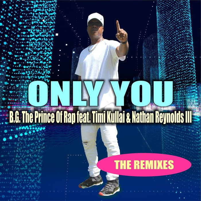 B.G. THE PRINCE OF RAP FEAT. TIMI KULLAI & NATHAN REYNOLDS I-Only You (remixes)