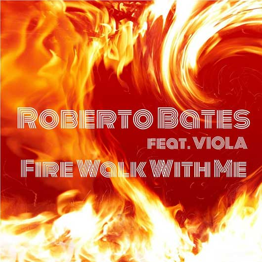 ROBERTO BATES FEAT. VIOLA-Fire Walk With Me