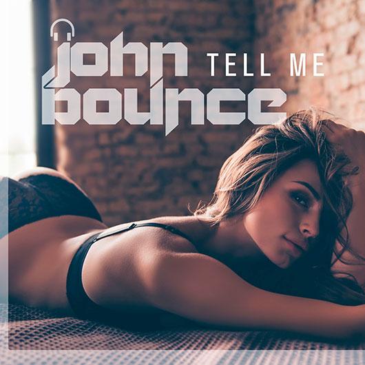 JOHN BOUNCE-Tell Me