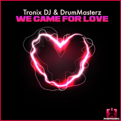 TRONIX DJ & DRUMMASTERZ-We Came For Love