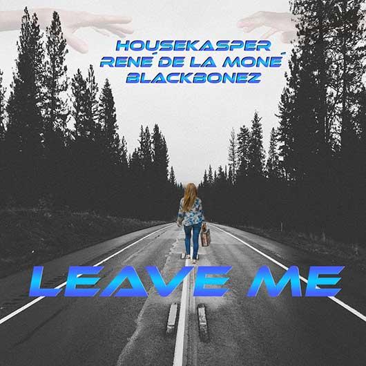 HOUSEKASPER, RENé DE LA MONé & BLACKBONEZ-Leave Me