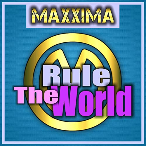 MAXXIMA-Rule The World