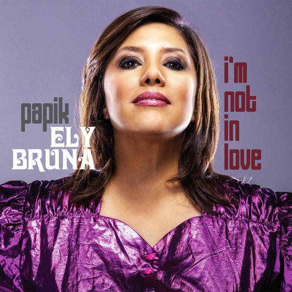 PAPIK, ELY BRUNA-I´m Not In Love