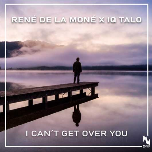 RENE DE LA MONE X IQ TALO-I Can t Get Over You