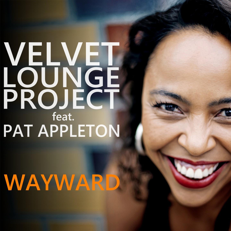 VELVET LOUNGE PROJECT FEAT. PAT APPLETON-Wayward