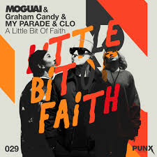 MOGUAI, GRAHAM CANDY, MY PARADE, CLO-A Little Bit Of Faith (remixes)